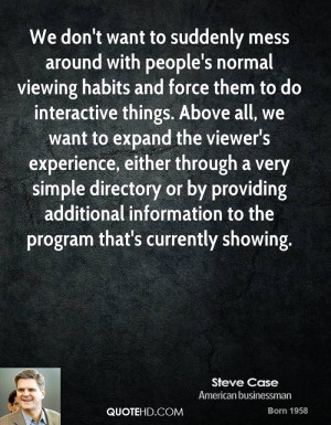 We don't want to suddenly mess around with people's normal viewing ...