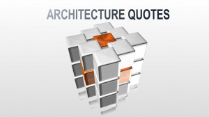 ... quotes by great architects who had gracefully influence architecture