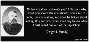 you? If He does, why don't you accept the invitation? If you want ...