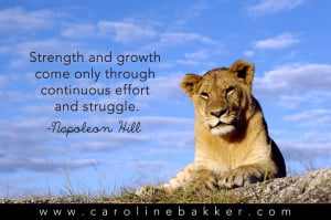 Strength and growth come only through continuous effort and struggle ...