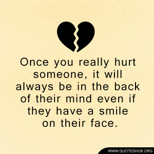 Once you really hurt someone, it will always be in the back of their ...