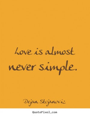 ... Stojanovic picture quotes - Love is almost never simple. - Love quotes