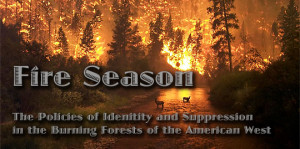 ... Identity and Suppression in the Burning Forests of the American West