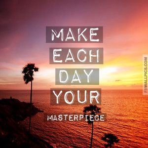 Make Each Day Your Masterpiece Quote Picture