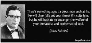 ... the welfare of your immaterial and problematical soul. - Isaac Asimov