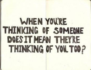 Are you thinking about someone right now?