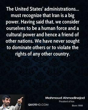- The United States' administrations... must recognize that Iran ...