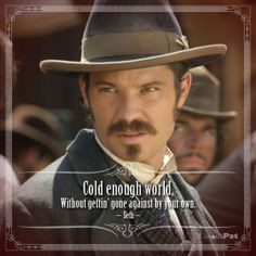 Cold enough world, without gettin' gone against by your own. --Seth ...