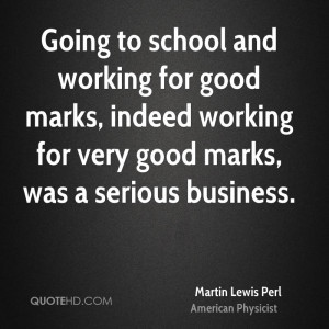 Going to school and working for good marks, indeed working for very ...