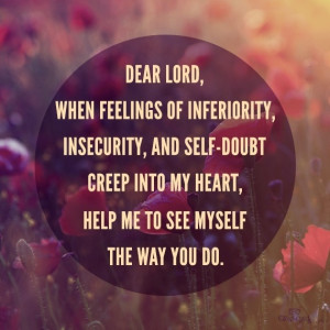 Dear Lord, when feelings of inferiority, insecurity, and self-doubt ...