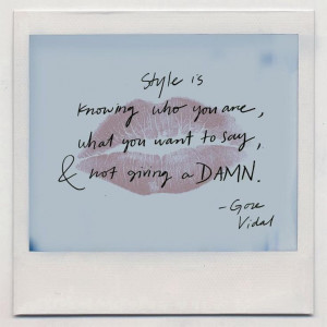Style is knowing who you are, what you want to say & not giving a ...