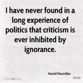Harold Macmillan - I have never found in a long experience of politics ...