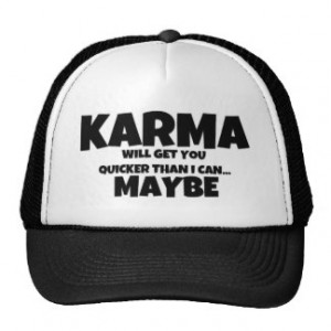 Karma or I Will Get You Quote Trucker Hat