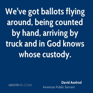 ... counted by hand, arriving by truck and in God knows whose custody