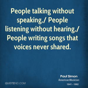 People talking without speaking,/ People listening without hearing ...