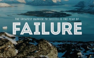 Overcoming Fear of Failure; Learning to Embrace It