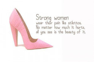 .com/strong-women-wear-their-pain-like-stilettos-beauty-quote ...