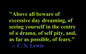 ... , of self pity, and, as far as possible, of fears.