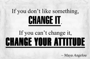 If You Don't Like Something Change It