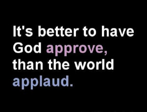 It's better to have God's approval…