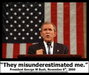 funny but stupid George W Bush quote - They Misunderestimated Me