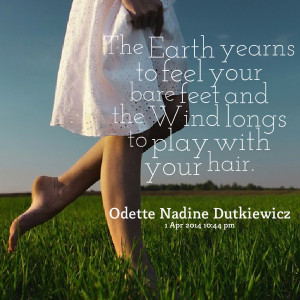 Quotes Picture: the earth yearns to feel your bare feet and the wind ...