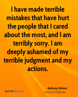 have made terrible mistakes that have hurt the people that I cared ...