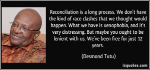 Reconciliation is a long process. We don't have the kind of race ...