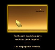 find hope in the darkest of days, and focus in the brightest. I do ...