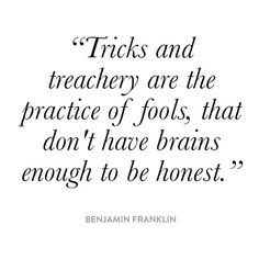 Tricks and treachery are the practice of fools.