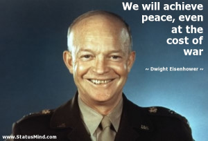 ... , even at the cost of war - Dwight Eisenhower Quotes - StatusMind.com