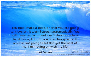 You must make a decision that you are going to move on. You will have ...