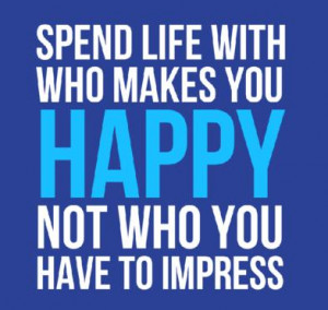 Life Quote: Spend life with who makes you happy...