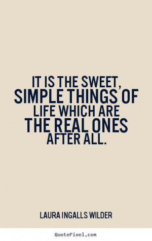Quotes about life - It is the sweet, simple things of life which..
