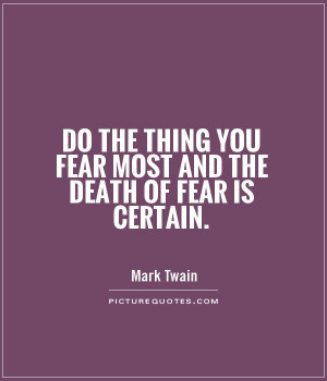 ... thing you fear most and the death of fear is certain Picture Quote #1