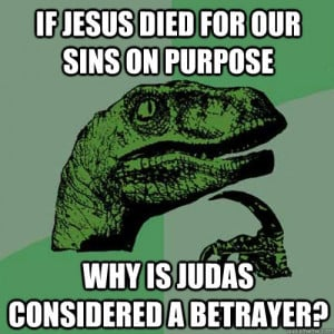 Shouldn't Judas be revered as a saint for doing