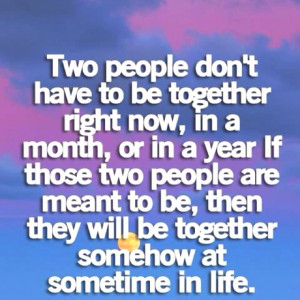 If its meant to be, it will be x