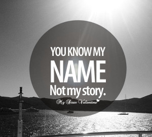 "You Know My Name Not My Story "" ~ Sad Quote"