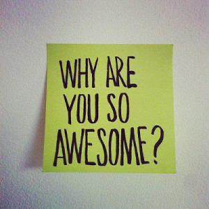 Why are you so awesome ?