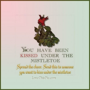 You have been kissed under the mistletoe