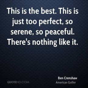 Ben Crenshaw - This is the best. This is just too perfect, so serene ...