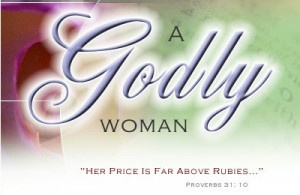 The Importance and Influence of a Godly Woman