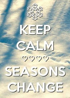 seasons #change #quotes #winter #fall #keepcalm #snow More
