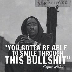 smile through this bullshit tupac shakur more inspiration wise quotes ...