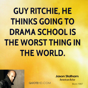 Guy Ritchie, he thinks going to drama school is the worst thing in the ...