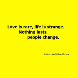 Love Is Rare Life Is Strange Nothing Lasts People Change