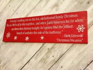 CHRISTMAS VACATION Clark Griswold funny quote sign! it's just missing ...