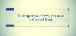 You must accept your flaws