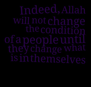 Quotes Picture: indeed, allah will not change the condition of a ...