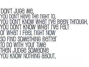Never Judge Me Quotes http://www.pic2fly.com/Never+Judge+Me+Quotes ...
